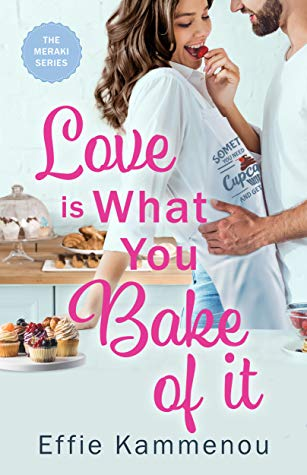 Love is What You Bake of It by Effie Kammenou